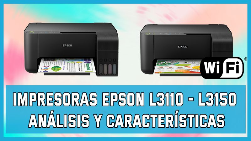 Impresoras Epson L3110 - L3150 Análisis y Características