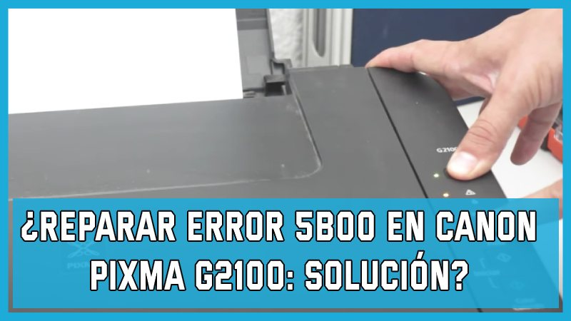 Reparar error 5B00 en Canon Pixma G2100